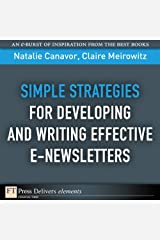 Simple Strategies for Developing and Writing Effective E-Newsletters (FT Press Delivers Elements) Kindle Edition