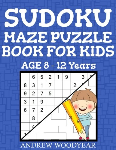 Sudoku Maze Puzzle Book For Kids Age 8-12 Years (Maze Activity Book for Kids) (Volume 1)