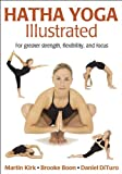 Hatha Yoga Illustrated, Martin Kirk, Brooke Boon, Daniel DiTuro, 0736062033