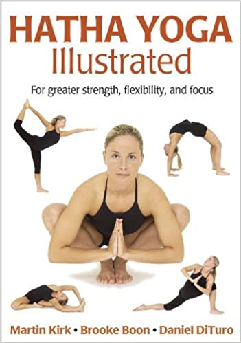 Hatha Yoga Illustrated Amazoncouk Martin Kirk Brooke Boon 8601400222935 Books