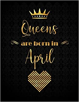 Queens Are Born In April Xl 85x11 Lined Journal With 110