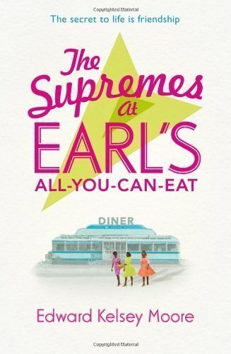 The Supremes at Earl's All-You-Can-Eat by Kelsey Moore, Edward (2013) ebook