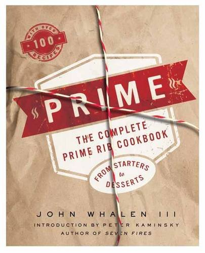 Prime: The Complete Prime Rib Cookbook