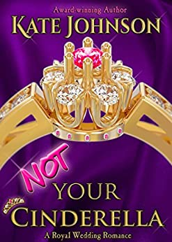 Not Your Cinderella: a Royal Wedding Romance by [Kate Johnson]