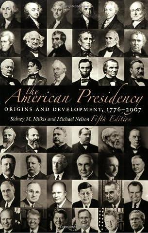 The American Presidency: Origins and Development, 1776-2007, 5th Edition (American Presidency (CQ)) (Milkis And Nelson)