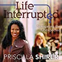 Life Interrupted: Navigating the Unexpected Audiobook by Priscilla Shirer Narrated by Robin Ray Eller