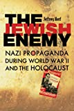 The Jewish Enemy : Nazi Propaganda During World War II and the Holocaust, Herf, Jeffrey, 0674027388