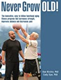 Never Grow Old!: The innovative, easy to follow functional aging fitness program that increases strength, improves balance and decreases pain