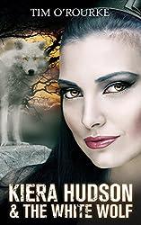Kiera Hudson & The White Wolf (Kiera Hudson Series Three Book 5)