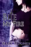 Bite My Fire by Mary Hughes front cover