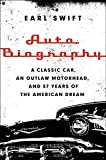 img - for Auto Biography: A Classic Car, an Outlaw Motorhead, and 57 Years of the American Dream by Earl Swift (2014-05-06) book / textbook / text book