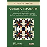 Study Guide to Geriatric Psychiatry (A Companion to The American Psychiatric Publishing Textbook of Geriatric Psychiatry)