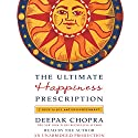 The Ultimate Happiness Prescription: 7 Keys to Joy and Enlightenment Audiobook by Deepak Chopra MD Narrated by Deepak Chopra MD