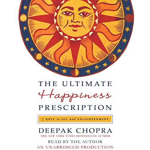 The Ultimate Happiness Prescription: 7 Keys to Joy and Enlightenment by Random House Audio