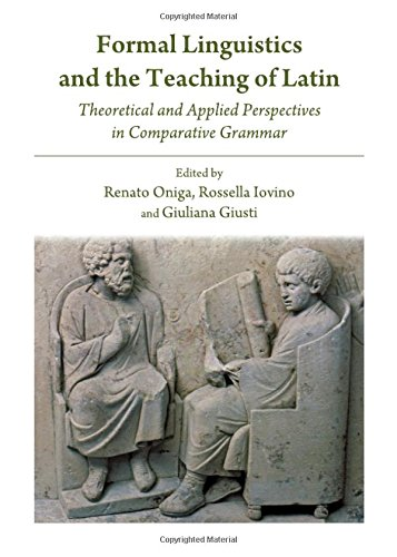 Download Formal Linguistics and the Teaching of Latin: Theoretical and Applied Perspectives in Comparative Grammar ebook