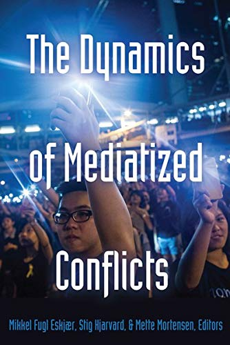 The Dynamics of Mediatized Conflicts (Global Crises and the Media)