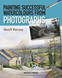 Painting Successful Watercolours from Photographs, Geoff Kersey, 1844489981