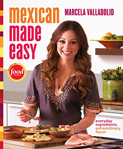 Mexican Made Easy: Everyday Ingredients, Extraordinary Flavor -