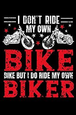 I Don T Ride My Own Bike But I Do Ride My Own Biker Bike And