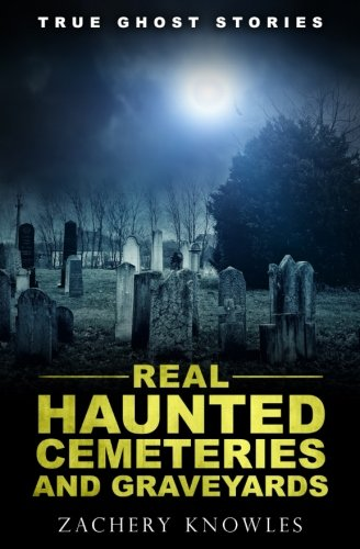 True Ghost Stories: Real Haunted Cemeteries and