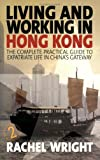 Living and Working in Hong Kong, Rachel Wright, 1845281950