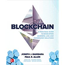 Blockchain: A Practical Guide to Developing Business, Law, and Technology Solutions