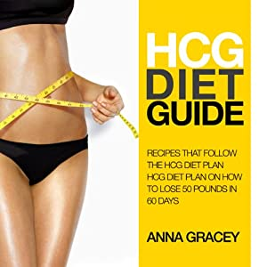 HCG Diet Guide: Recipes That Follow the HCG Diet Plan Audiobook
