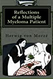 Reflections of a Multiple Myeloma Patient, Herwig von Morze, 1481903357
