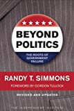 Beyond Politics : The Roots of Government Failure, Simmons, Randy T. and Mitchell, William C., 1598130501