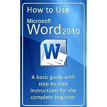 How to use Microsoft Word 2010 (How to use Microsoft Office 2010 Book 1)