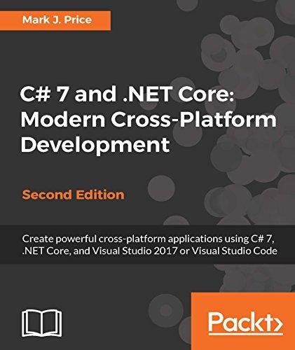 C# 7 and .NET Core: Modern Cross-Platform Development - Second Edition: Create powerful cross-platform applications using C# 7, .NET Core, and Visual Studio 2017 or Visual Studio Code (Modern Cross)