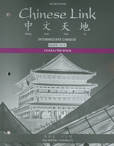 Character Book for Chinese Link: Intermediate Chinese, Level 2/Part 2