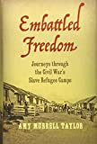"Amy Murrell Taylor, ""Embattled Freedom: Journeys through the Civil War's Slave Refugee Camps"" (UNC Press, 2018)"