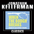 When the Bough Breaks: An Alex Delaware Novel, Book 1 Audiobook by Jonathan Kellerman Narrated by Alexander Adams