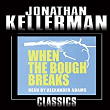 When the Bough Breaks: An Alex Delaware Novel, Book 1 Audiobook by Jonathan Kellerman Narrated by Alexander Adams