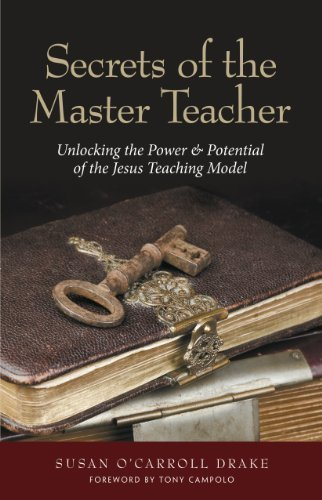 Secrets of the Master Teacher: Unlocking the Power and Potential of the Jesus Teaching Model by Susan O'Carroll Drake (2010-07-01)