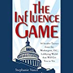 The Influence Game: 50 Insider Tactics from the Washington D.C. Lobbying World that Will Get You to Yes | Stephanie Vance