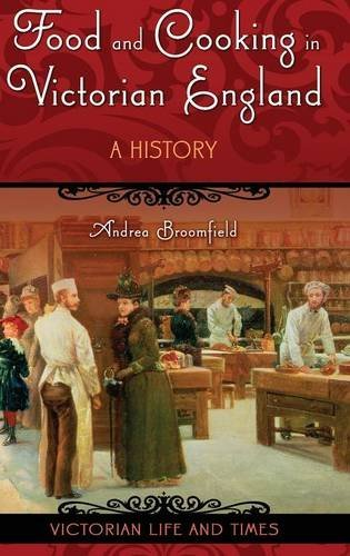 Food and Cooking in Victorian England: A History (Victorian Life and Times)