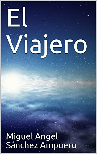 El Viajero (Spanish Edition) by [Sánchez Ampuero, Miguel Angel]