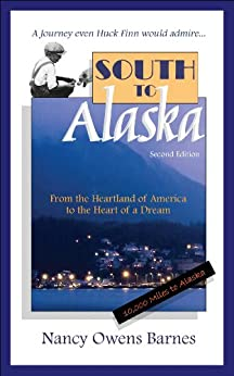 South to Alaska: From the Heartland of America to the Heart of a Dream by [Barnes, Nancy Owens]
