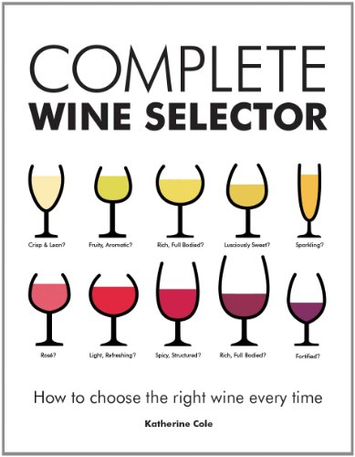 Complete Wine Selector: How to Choose the Right Wine Every Time by Katherine Cole