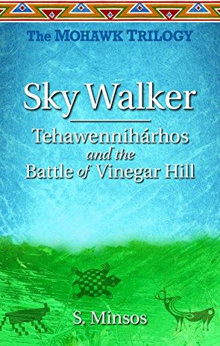 Sky Walker: Tehawennihárhos and the Battle of Vinegar Hill (The Mohawk)