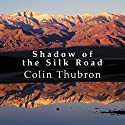 Shadow of the Silk Road Audiobook by Colin Thubron Narrated by Jonathan Keeble