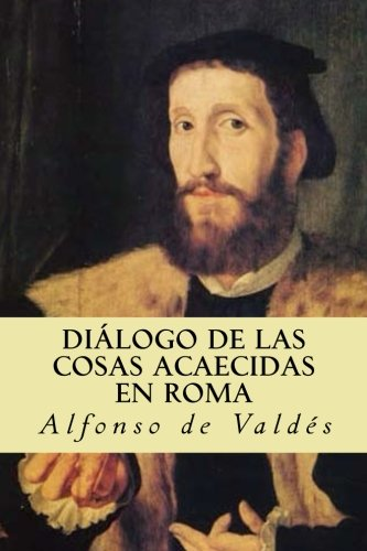 Diálogo de las cosas acaecidas en Roma  [de Valdés, Alfonso] (Tapa Blanda)