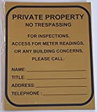 PRIVATE PROPERTY - NO TRESPASSING FOR INSPECTION , ACCESS, METER READING OR ANY BUILDING CONCERNS PLEASE CALL SIGN (GOLD Sign 10X8.5 )