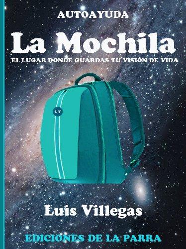 La mochila: el lugar donde guardas tu visión de vida (Spanish Edition) by