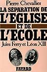 La séparation de l'Eglise et de l'Ecole. Jules Ferry et Léon XIII par Chevallier