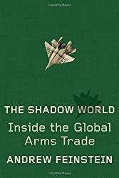 (The Shadow World: Inside the Global Arms Trade) By Feinstein, Andrew (Author) Hardcover on (11 , 2011)
