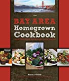 The Bay Area Homegrown Cookbook: Local Food, Local Restaurants, Local Recipes (Homegrown Cookbooks)