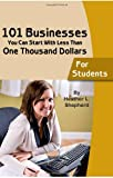 101 Businesses You Can Start with Less Than One Thousand Dollars, Heather L. Shepherd, 0910627908